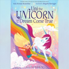 Uni the unicorn and the dream come true /  Amy Krouse Rosenthal.