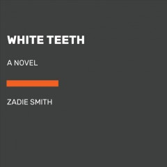 White teeth : a novel / Zadie Smith.