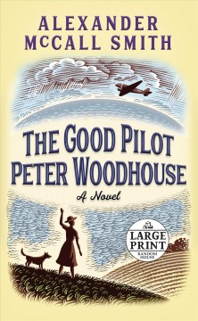 The good pilot Peter Woodhouse : a novel / Alexander McCall Smith. - Alexander McCall Smith.