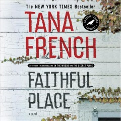 Faithful Place : a novel / Tana French.
