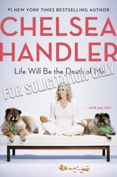 Life will be the death of me : . . . and you too! / Chelsea Handler.