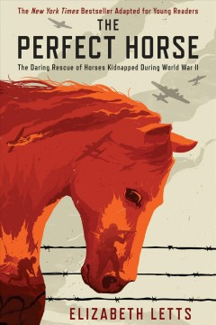 The perfect horse : the daring rescue of horses kidnapped by Hitler / Elizabeth Letts.