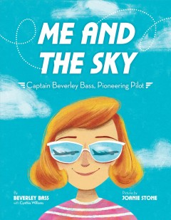 Me and the sky : Captain Beverley Bass, pioneering pilot / by Beverley Bass with Cynthia Williams ; pictures by Joanie Stone.