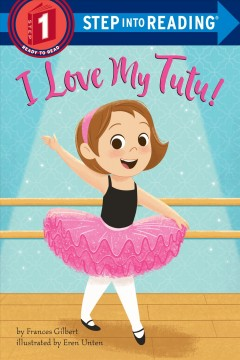 I love my tutu! /  by Frances Gilbert ; illustrated by Eren Unten.