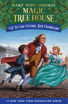 To the future, Ben Franklin! /  by Mary Pope Osborne ; illustrated by AG Ford. - by Mary Pope Osborne ; illustrated by AG Ford.