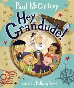 Hey Grandude! /  written by Paul McCartney ; illustrated by Kathryn Durst.
