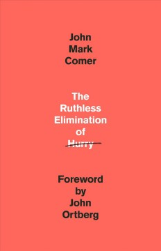 The ruthless elimination of hurry : staying emotionally healthy and spiritually alive in our current chaos / John Mark Comer ; foreword by John Ortberg. - John Mark Comer ; foreword by John Ortberg.