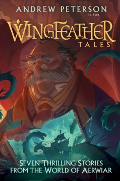 Wingfeather tales : seven thrilling stories from the world of Aerwiar / edited by Andrew Peterson. - edited by Andrew Peterson.