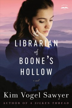 The librarian of Boone's hollow : a novel / Kim Vogel Sawyer.