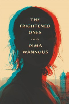 The frightened ones /  Dima Wannous ; translated from the Arabic by Elisabeth Jaquette. - Dima Wannous ; translated from the Arabic by Elisabeth Jaquette.