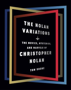 The Nolan variations : the movies, mysteries, and marvels of Christopher Nolan / Tom Shone. - Tom Shone.