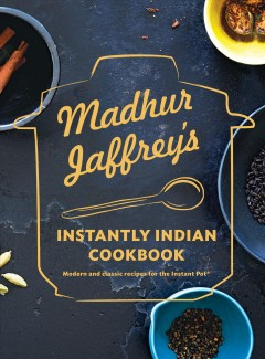 Madhur Jaffrey's instantly Indian cookbook : modern and classic recipes for the Instant Pot / [written by] Madhur Jaffrey ; photographs by Dana Gallagher.