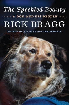 The speckled beauty : a dog and his people / Rick Bragg. - Rick Bragg.