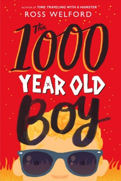 The 1,000-year-old boy /  by Ross Welford. - by Ross Welford.