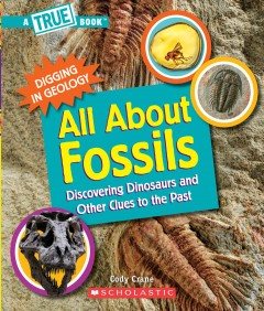 All about fossils : discovering dinosaurs and other clues to the past / Cody Crane ; illustrated by Gary LaCoste. - Cody Crane ; illustrated by Gary LaCoste.