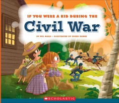If you were a kid during the Civil War /  by Wil Mara ; illustrated by Roger Zanni.