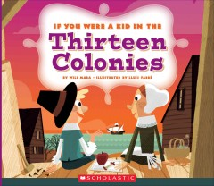 If you were a kid in the thirteen colonies /  by Wil Mara ; illustrated by Lluís Farré.