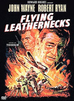 Flying leathernecks /  RKO Pictures ; Turner Entertainment Co. ; an Edmund Grainger production ; screenplay by James Edward Grant directed by Nicholas Ray.