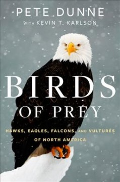Birds of prey : hawks, eagles, falcons, and vultures of North America / Pete Dunne, with Kevin T. Karlson ; photo research and production by Kevin T. Karlson. - Pete Dunne, with Kevin T. Karlson ; photo research and production by Kevin T. Karlson.