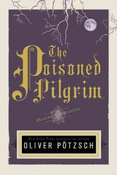 The poisoned pilgrim : a hangman's daughter tale / Oliver Pötzsch ; tanslated by Lee Chadeayne.