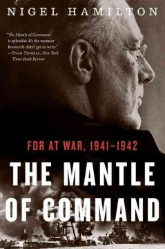 The mantle of command : FDR at war, 1941-1942 / Nigel Hamilton.