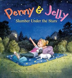 Penny & Jelly : slumber under the stars / written by Maria Gianferrari ; illustrated by Thyra Heder. - written by Maria Gianferrari ; illustrated by Thyra Heder.