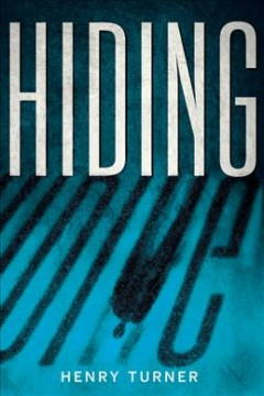 Hiding /  a novel by Henry Turner.