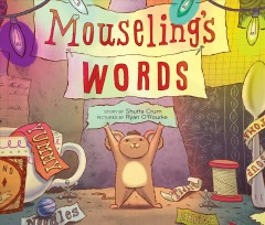 Mouseling's words /  story by Shutta Crum ; pictures by Ryan O'Rourke. - story by Shutta Crum ; pictures by Ryan O'Rourke.