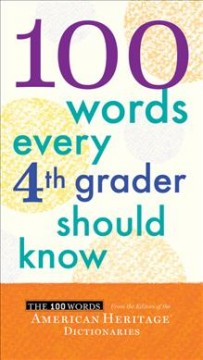 100 words every fourth grader should know /  From the editors of the American Heritage Dictionaries.
