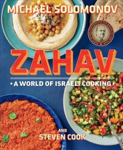 Zahav : a world of Israeli cooking / Michael Solomonov and Steven Cook ; produced by Dorothy Kalins ; photography by Mike Persico.