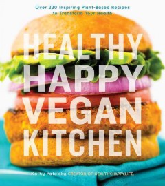 Healthy happy vegan kitchen /  Kathy Patalsky.