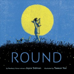 Round /  Joyce Sidman ; [illustrated by] Taeeun Yoo.