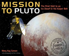 Mission to Pluto : the first visit to an ice dwarf and the Kuiper belt / Mary Kay Carson ; with photographs by Tom Uhlman. - Mary Kay Carson ; with photographs by Tom Uhlman.