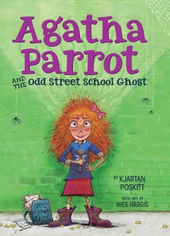 Agatha Parrot and the Odd Street School ghost /  typed out neatly by Kjartan Poskitt ; illustrated by Wes Hargis. - typed out neatly by Kjartan Poskitt ; illustrated by Wes Hargis.