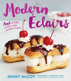 Modern éclairs : and other sweet and savory puffs / Jenny McCoy ; Photography by Pernille Loof.