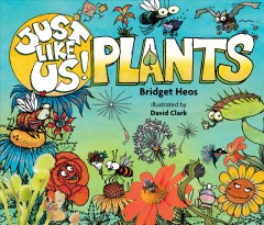 Plants /  by Bridget Heos ; illustrated by David Clark. - by Bridget Heos ; illustrated by David Clark.