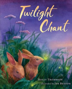 Twilight chant /  by Holly Thompson ; illustrated by Jen Betton. - by Holly Thompson ; illustrated by Jen Betton.