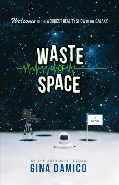 Waste of space /  Gina Damico. - Gina Damico.