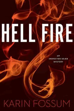 Hell fire /  Karin Fossum ; Translated from the Norwegian by Kari Dickson. - Karin Fossum ; Translated from the Norwegian by Kari Dickson.