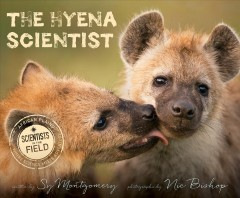 The hyena scientist /  written by Sy Montgomery ; photographs by Nic Bishop.