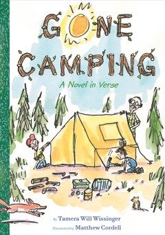 Gone camping / A Novel in Verse by Tamera Will Wissinger ; illustrated by Matthew Cordell.
