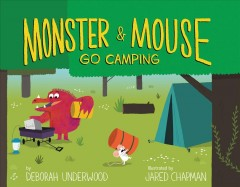 Monster & Mouse go camping /  Deborah Underwood ; Jared Chapman. - Deborah Underwood ; Jared Chapman.