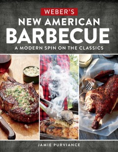 Weber's new American barbecue /  Jamie Purviance ; food photography by Tim Turner ; lifestyle photography by Michael Warren.
