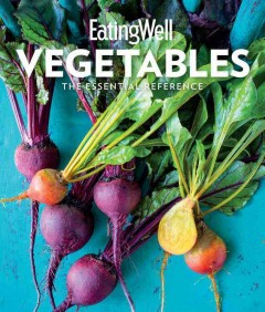 EatingWell vegetables : the essential reference / editor-in-chief, Jessie Price. - editor-in-chief, Jessie Price.