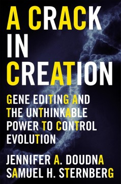 A crack in creation : gene editing and the unthinkable power to control evolution / Jennifer A. Doudna, Samuel H. Sternberg.