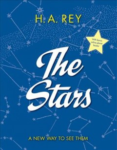The stars : a new way to see them / by H.A. Rey. - by H.A. Rey.