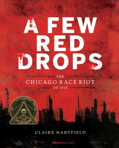 A few red drops : the Chicago Race Riot of 1919 / Claire Hartfield. - Claire Hartfield.