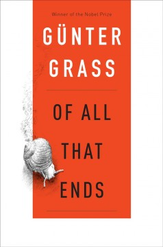Of all that ends /  Günter Grass ; translated by Breon Mitchell. - Günter Grass ; translated by Breon Mitchell.