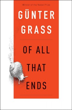 Of all that ends /  Günter Grass ; translated by Breon Mitchell.