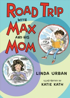 Road trip with Max and his mom /  Linda Urban ; illustrated by Katie Kath. - Linda Urban ; illustrated by Katie Kath.